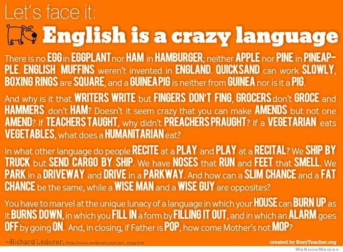 Image credit: https://weknowmemes.com/2012/04/lets-face-it-english-is-a-crazy-language/